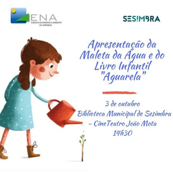 A ENA e a Câmara Municipal de Sesimbra apresentam a Maleta da Água e o Livro Infantil Aguarela
